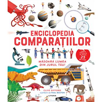 Enciclopedia comparatiilor. Masoara lumea din jurul tau!/Clive Gifford