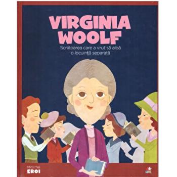 Micii eroi. Virginia Woolf. Scriitoarea care a vrut sa aiba o locuinta separata./***