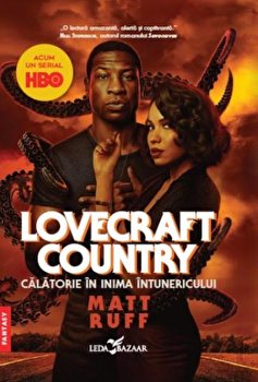 Lovecraft country. Calatorie in inima intunericului/Matt Ruff