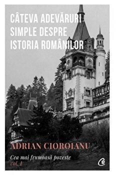 Cea mai frumoasa poveste. Vol 1/Adrian Cioroianu