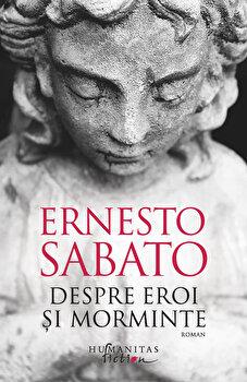Despre eroi si morminte/Ernesto Sabato imagine