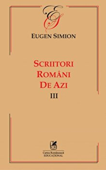 Scriitori romani de azi. Vol. III/Eugen Simion imagine elefant.ro 2021-2022