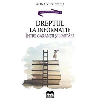 Dreptul la informatie - intre garantii si limitari/Alina V. Popescu poza cate