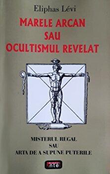 Marele arcan sau ocultismul revelat. Misterul regal sau arta de a supune puterile/Eliphas Levi poza cate