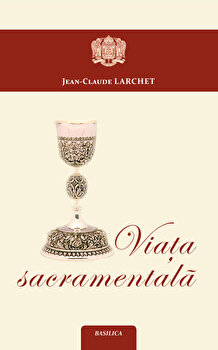 Viata sacramentala-Jean-Claude Larchet imagine