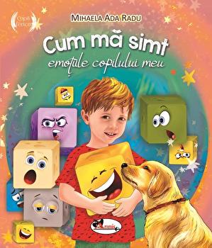 Cum ma simt - Emotiile copilului meu/Mihaela Ada Radu
