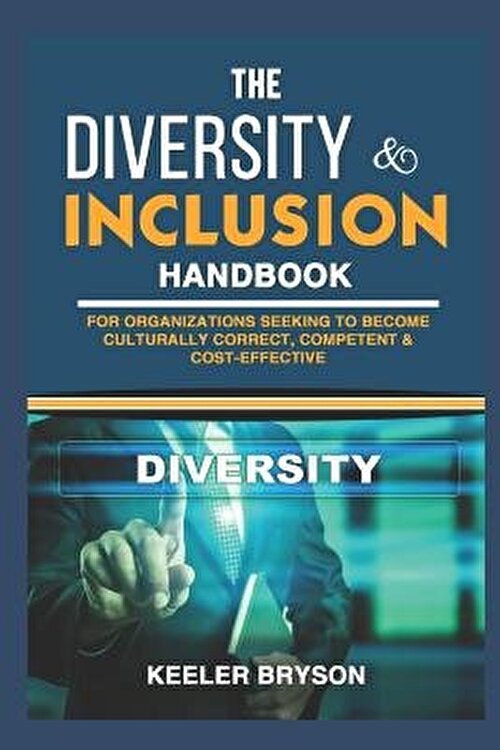The Diversity   Inclusion Handbook  For Organizations Seeking to Become Culturally Correct  Competent   Cost Effective  Paperback Keeler Bryson